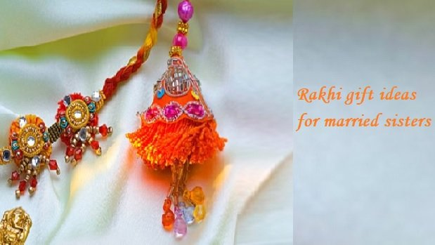 Rakhi gift ideas for married sisters