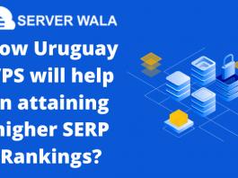 How Serverwala's Uruguay VPS will help in attaining higher SERP Rankings